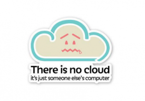 There is no cloud, it's just someone else's computer.